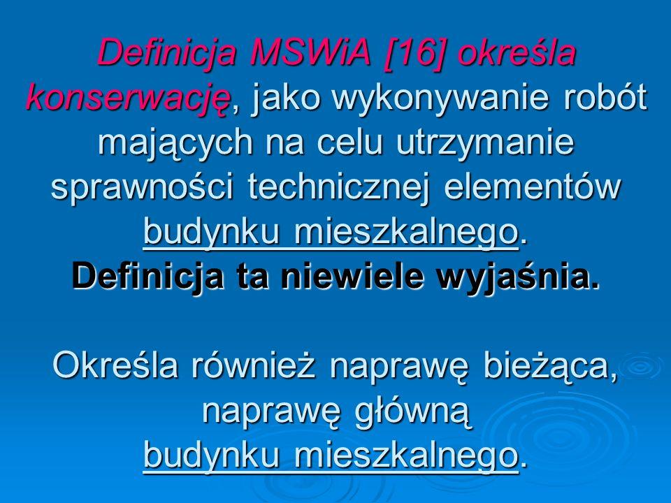 Definicja MSWiA [16] określa konserwację, jako wykonywanie robót mających na celu utrzymanie sprawności technicznej elementów budynku mieszkalnego.
